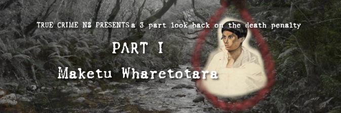 Case 5: Maketū Wharetōtara (DEATH PENALTY – PART I)