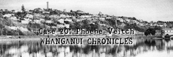 Case 20: Phoebe Veitch (WHANGANUI CHRONICLES – PART I)